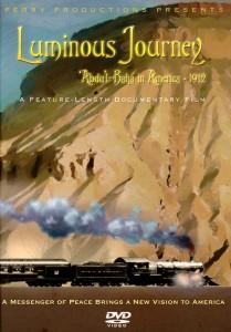 Luminous Journey Movie: Abdu'l-Baha in America 1912