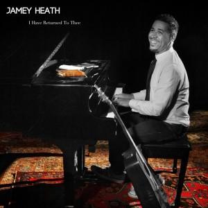 Jamey Heath - I Have Returned To Thee