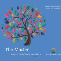 The Master: Stories of 'Abdu'l-Baha for Children