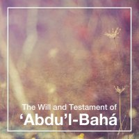 The Will and Testament of 'Abdu'l-Baha