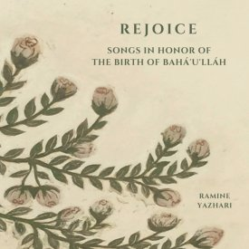 Rejoice - Songs in Honor of the Birth of Baha\'u\'llah