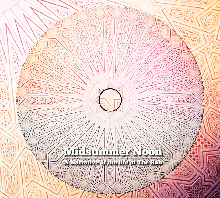 Midsummer Noon: A Narrative of the life of The Bab - Click Image to Close