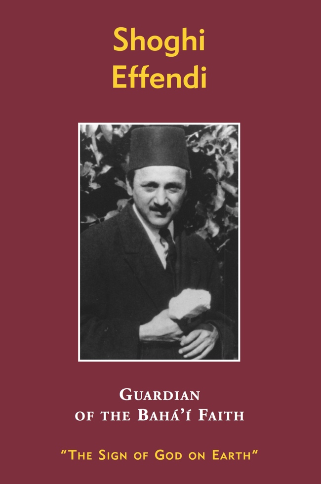 Shoghi Effendi: Guardian of the Baha'i Faith